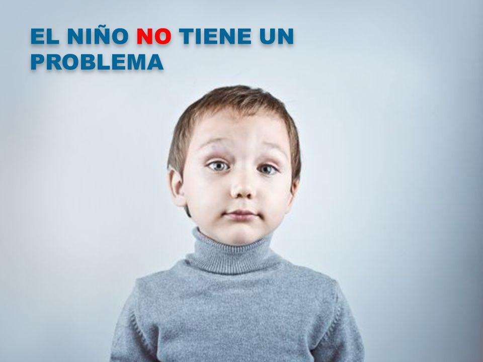 EL NIÑO NO TIENE UN PROBLEMA