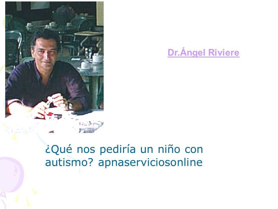 ¿Qué nos pediría un niño con autismo? apnaserviciosonline Dr.Ángel Riviere