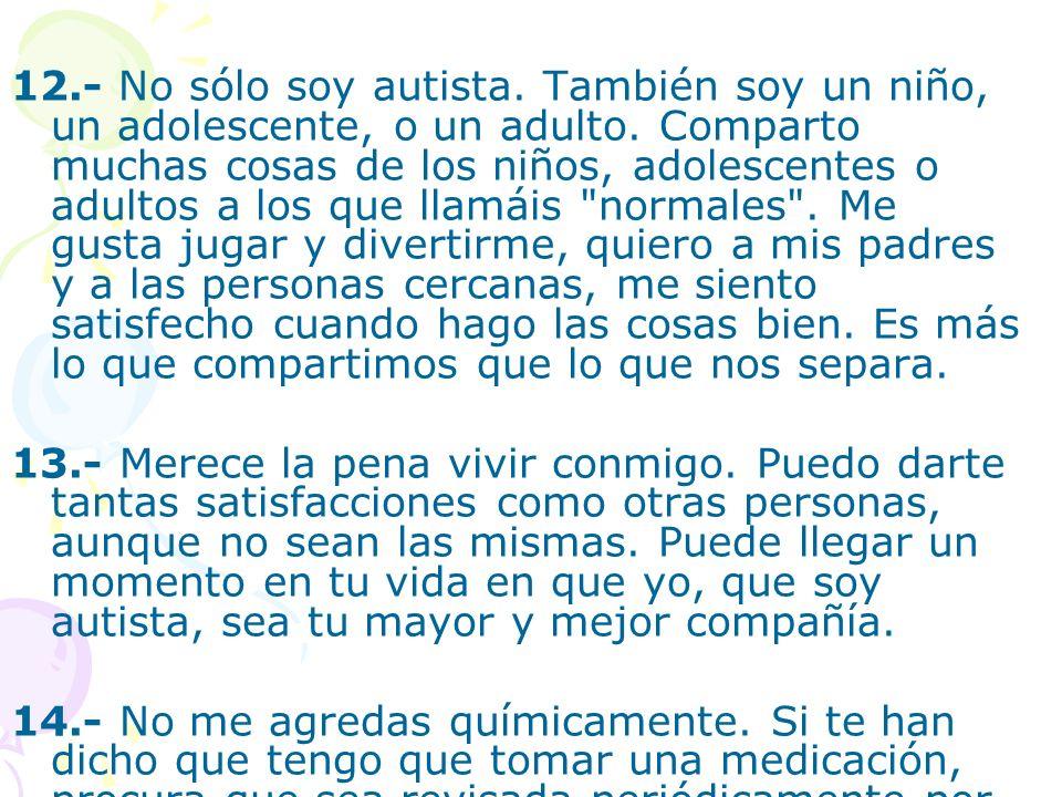 12.- No sólo soy autista. También soy un niño, un adolescente, o un adulto. Comparto muchas cosas de los niños, adolescentes o adultos a los que llamá