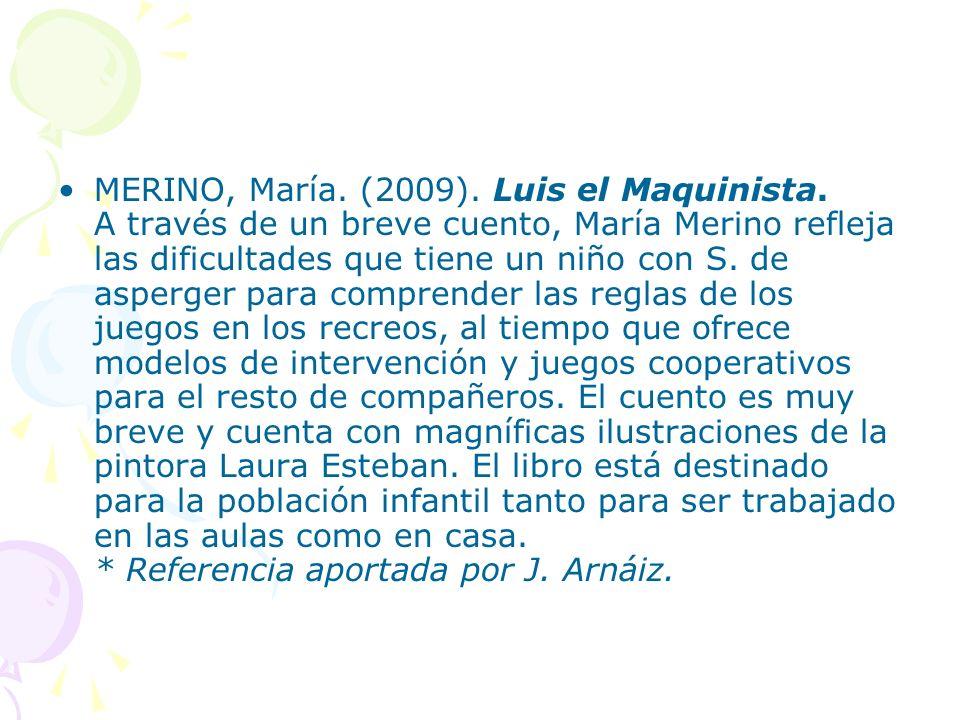 MERINO, María. (2009). Luis el Maquinista. A través de un breve cuento, María Merino refleja las dificultades que tiene un niño con S. de asperger par