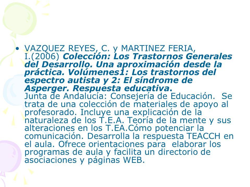 VAZQUEZ REYES, C. y MARTINEZ FERIA, I.(2006) Colección: Los Trastornos Generales del Desarrollo. Una aproximación desde la práctica. Volúmenes1: Los t
