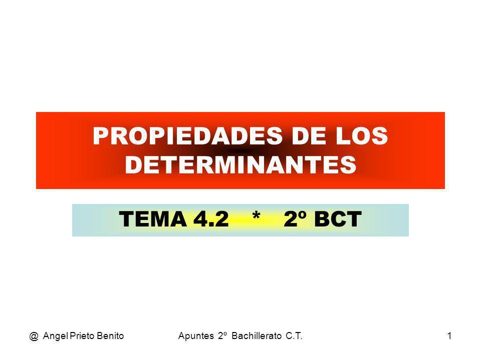@ Angel Prieto BenitoApuntes 2º Bachillerato C.T.1 PROPIEDADES DE LOS DETERMINANTES TEMA 4.2 * 2º BCT