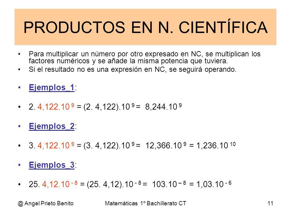 @ Angel Prieto BenitoMatemáticas 1º Bachillerato CT11 Para multiplicar un número por otro expresado en NC, se multiplican los factores numéricos y se