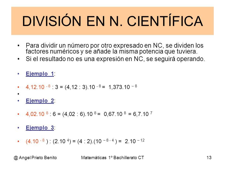 @ Angel Prieto BenitoMatemáticas 1º Bachillerato CT13 Para dividir un número por otro expresado en NC, se dividen los factores numéricos y se añade la