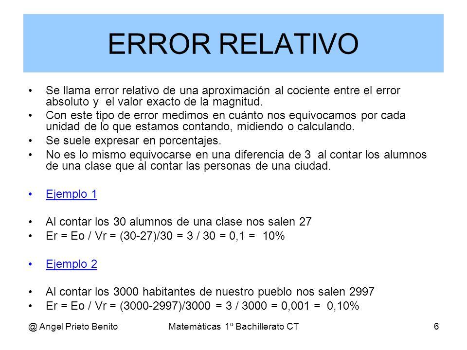 @ Angel Prieto BenitoMatemáticas 1º Bachillerato CT6 Se llama error relativo de una aproximación al cociente entre el error absoluto y el valor exacto