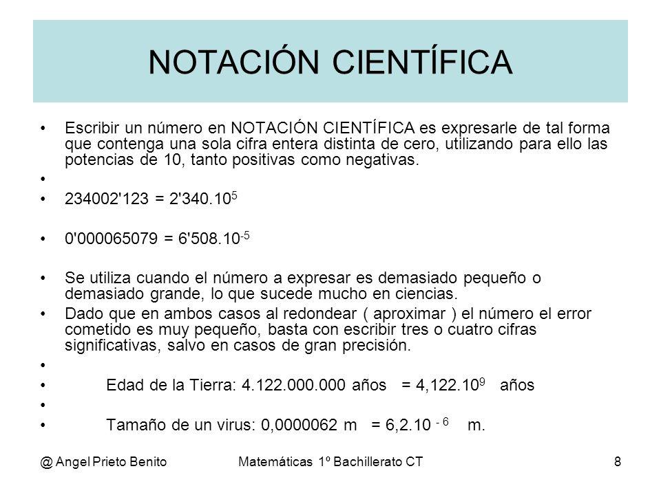 @ Angel Prieto BenitoMatemáticas 1º Bachillerato CT8 NOTACIÓN CIENTÍFICA Escribir un número en NOTACIÓN CIENTÍFICA es expresarle de tal forma que cont