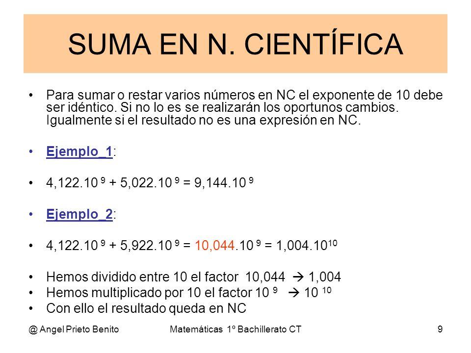 @ Angel Prieto BenitoMatemáticas 1º Bachillerato CT9 Para sumar o restar varios números en NC el exponente de 10 debe ser idéntico. Si no lo es se rea