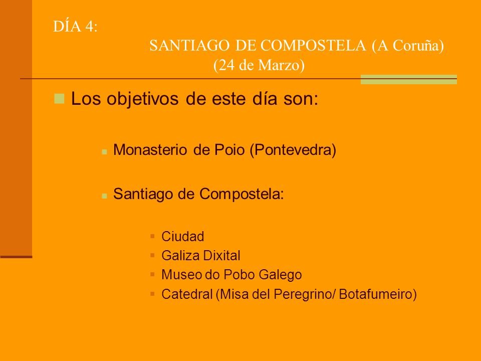 DÍA 4: SANTIAGO DE COMPOSTELA (A Coruña) (24 de Marzo) Los objetivos de este día son: Monasterio de Poio (Pontevedra) Santiago de Compostela: Ciudad G