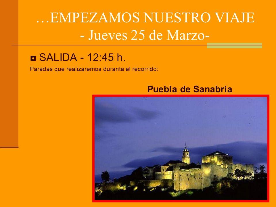 …EMPEZAMOS NUESTRO VIAJE - Jueves 25 de Marzo- SALIDA - 12:45 h. Paradas que realizaremos durante el recorrido: Puebla de Sanabria