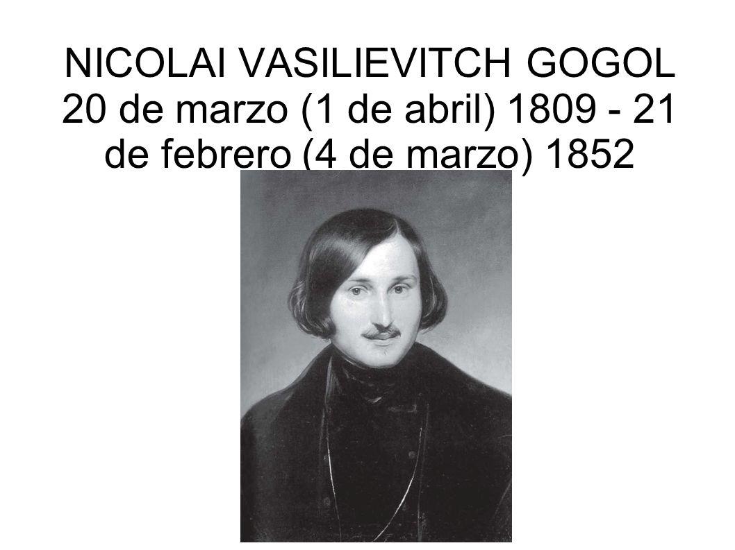 NICOLAI VASILIEVITCH GOGOL 20 de marzo (1 de abril) 1809 - 21 de febrero (4 de marzo) 1852