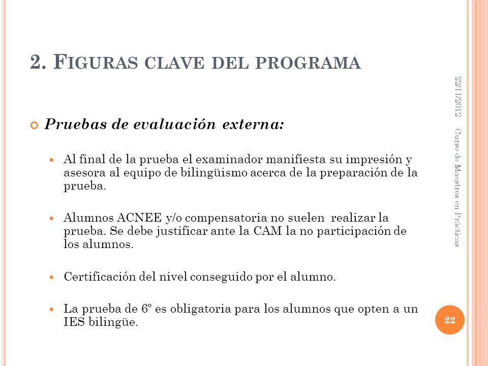 2. F IGURAS CLAVE DEL PROGRAMA Pruebas de evaluación externa: Al final de la prueba el examinador manifiesta su impresión y asesora al equipo de bilin