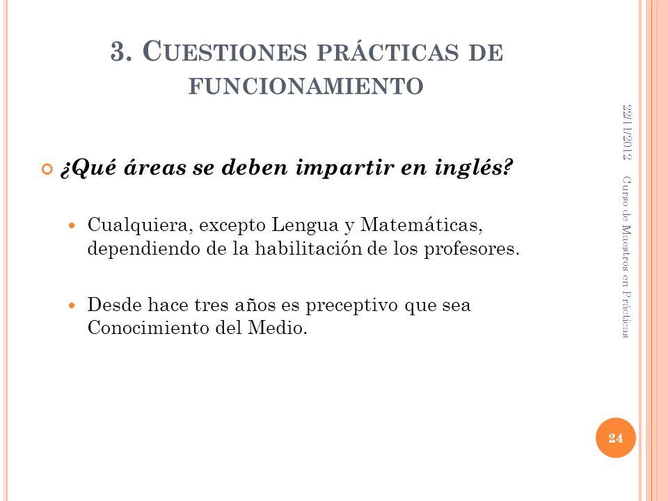 3. C UESTIONES PRÁCTICAS DE FUNCIONAMIENTO ¿Qué áreas se deben impartir en inglés? Cualquiera, excepto Lengua y Matemáticas, dependiendo de la habilit