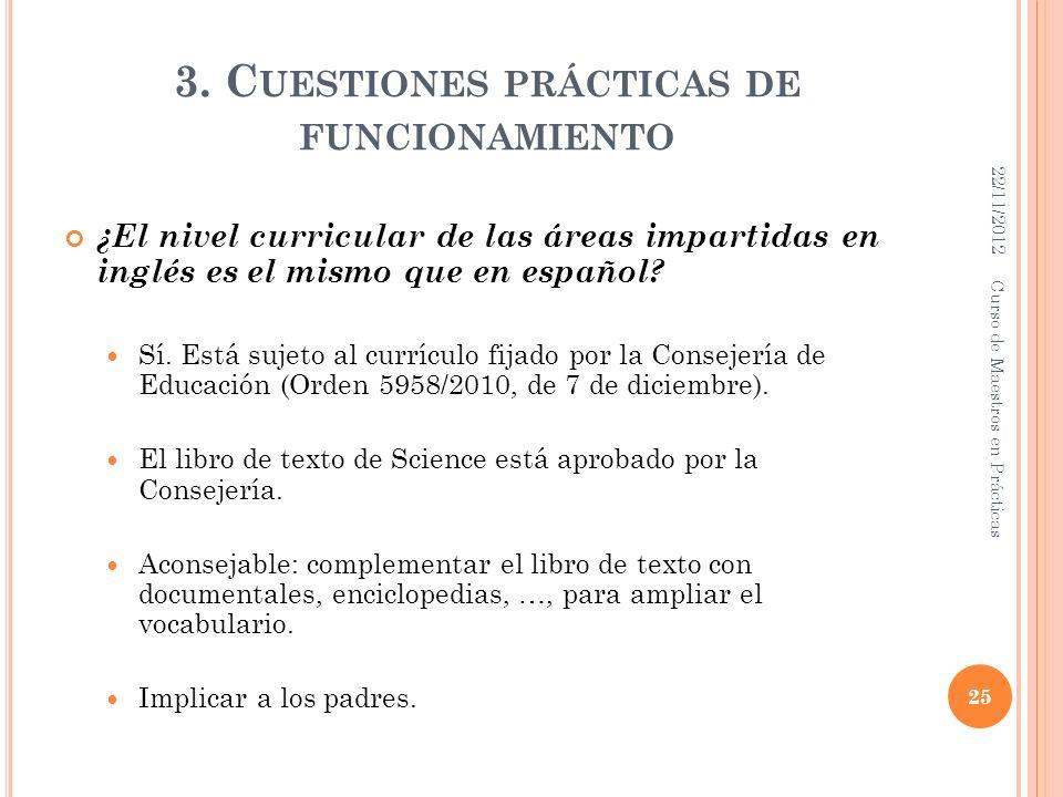 3. C UESTIONES PRÁCTICAS DE FUNCIONAMIENTO ¿El nivel curricular de las áreas impartidas en inglés es el mismo que en español? Sí. Está sujeto al currí