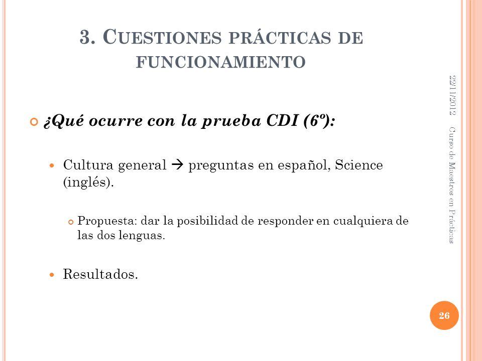 3. C UESTIONES PRÁCTICAS DE FUNCIONAMIENTO ¿Qué ocurre con la prueba CDI (6º): Cultura general preguntas en español, Science (inglés). Propuesta: dar