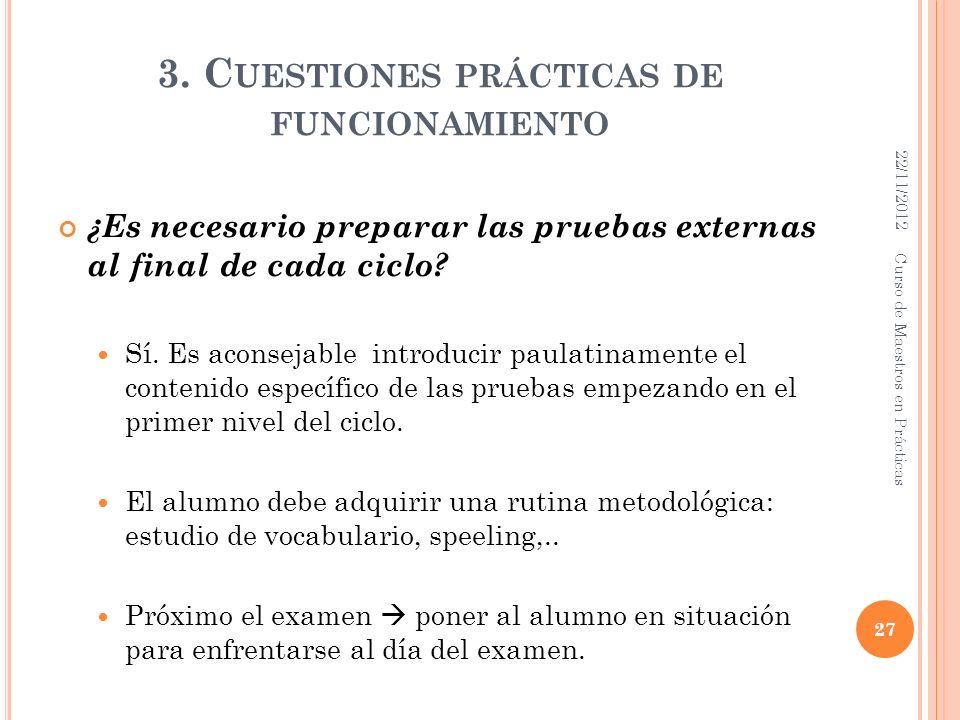 3. C UESTIONES PRÁCTICAS DE FUNCIONAMIENTO ¿Es necesario preparar las pruebas externas al final de cada ciclo? Sí. Es aconsejable introducir paulatina