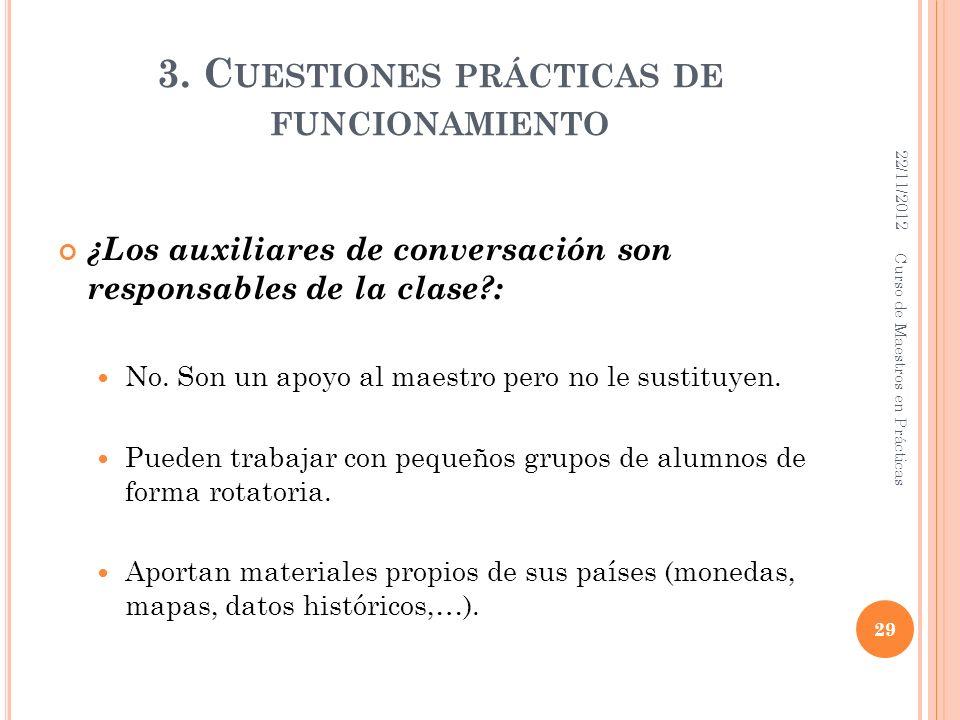 3. C UESTIONES PRÁCTICAS DE FUNCIONAMIENTO ¿Los auxiliares de conversación son responsables de la clase?: No. Son un apoyo al maestro pero no le susti