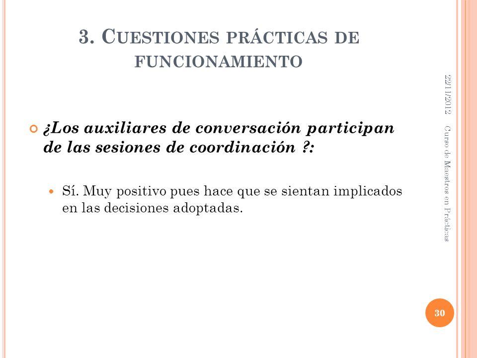 3. C UESTIONES PRÁCTICAS DE FUNCIONAMIENTO ¿Los auxiliares de conversación participan de las sesiones de coordinación ?: Sí. Muy positivo pues hace qu