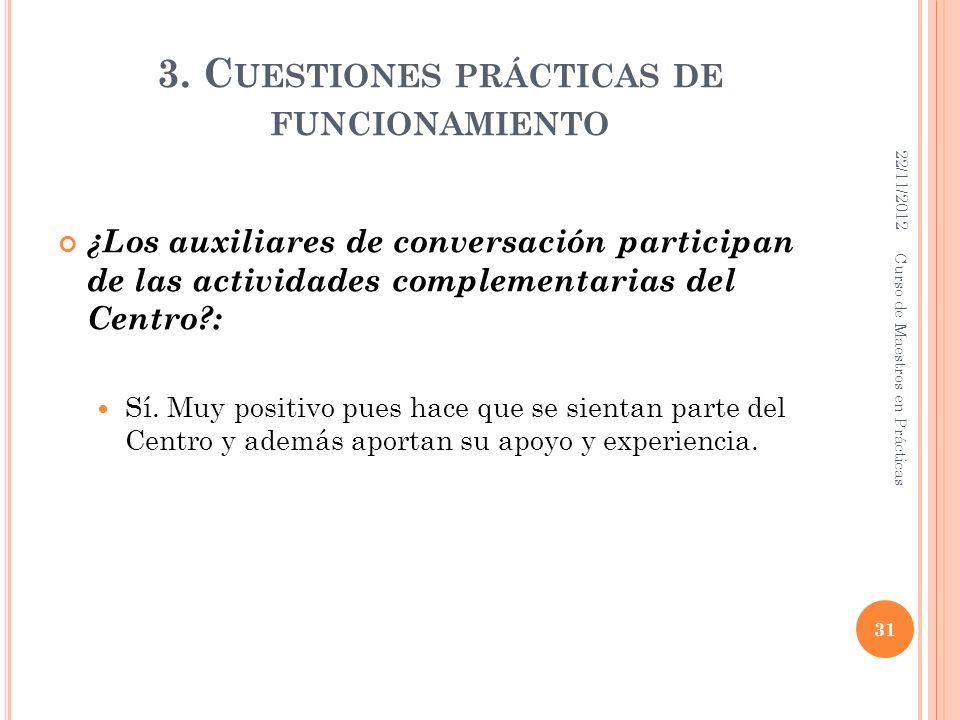 3. C UESTIONES PRÁCTICAS DE FUNCIONAMIENTO ¿Los auxiliares de conversación participan de las actividades complementarias del Centro?: Sí. Muy positivo
