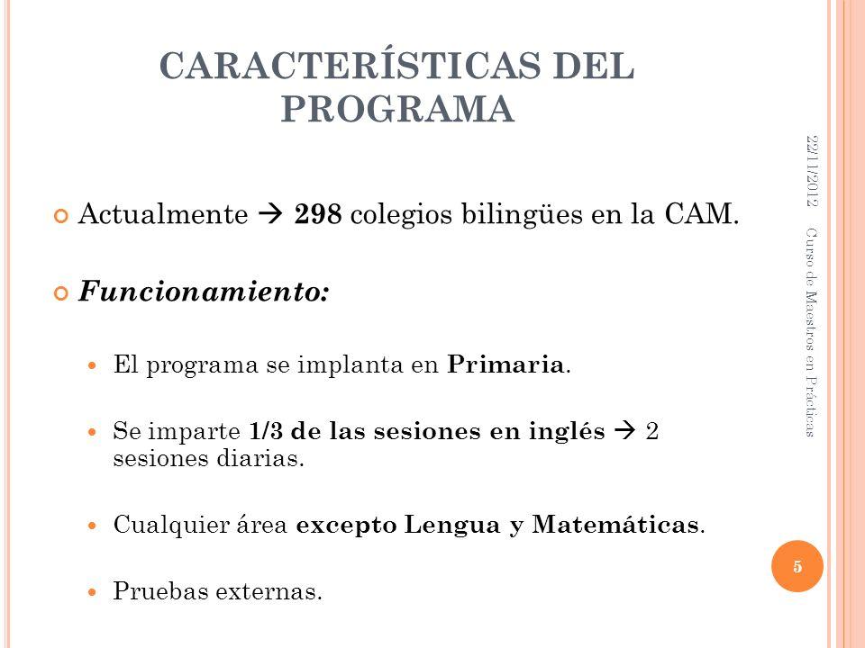 CARACTERÍSTICAS DEL PROGRAMA Actualmente 298 colegios bilingües en la CAM. Funcionamiento: El programa se implanta en Primaria. Se imparte 1/3 de las