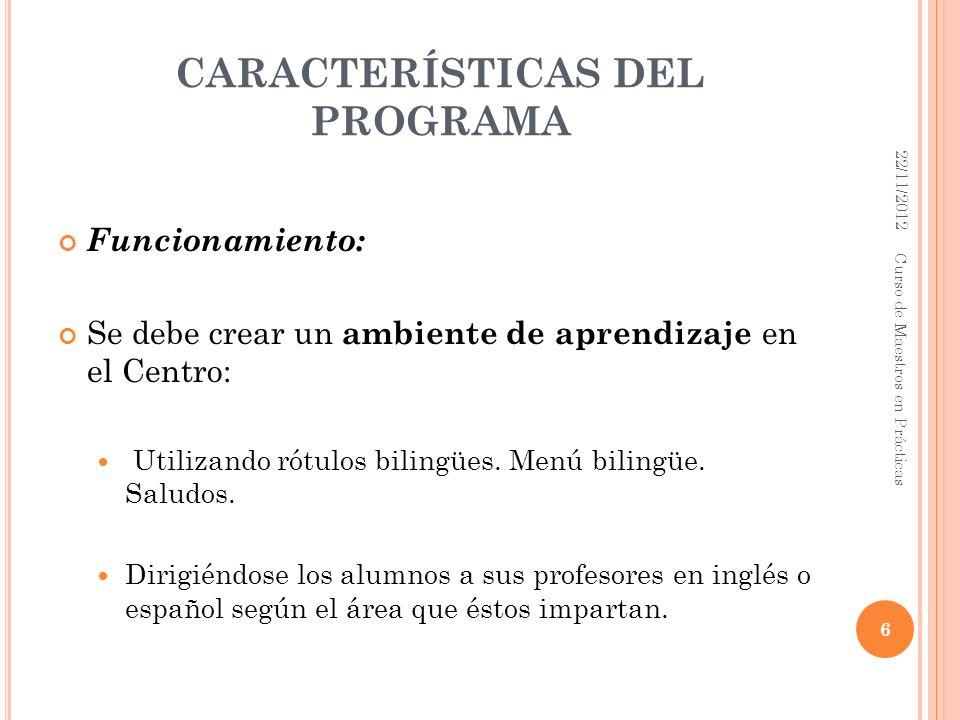 CARACTERÍSTICAS DEL PROGRAMA Funcionamiento: Se debe crear un ambiente de aprendizaje en el Centro: Utilizando rótulos bilingües. Menú bilingüe. Salud