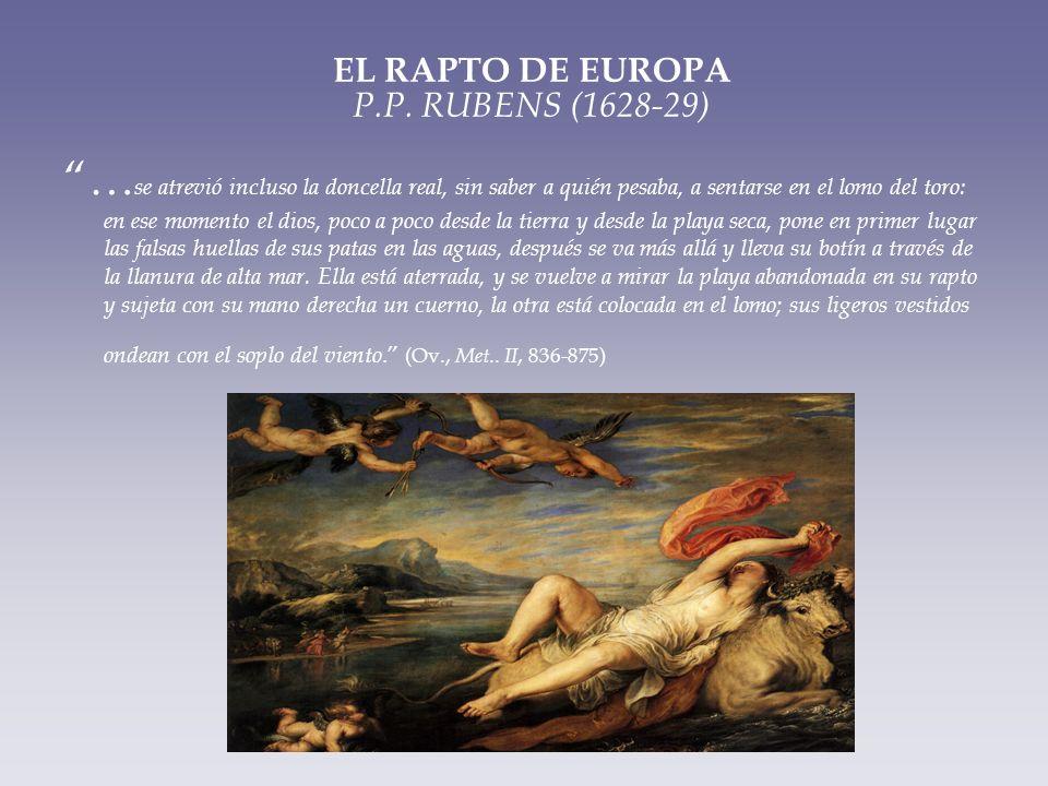 EL RAPTO DE EUROPA P.P. RUBENS (1628-29) … se atrevió incluso la doncella real, sin saber a quién pesaba, a sentarse en el lomo del toro: en ese momen