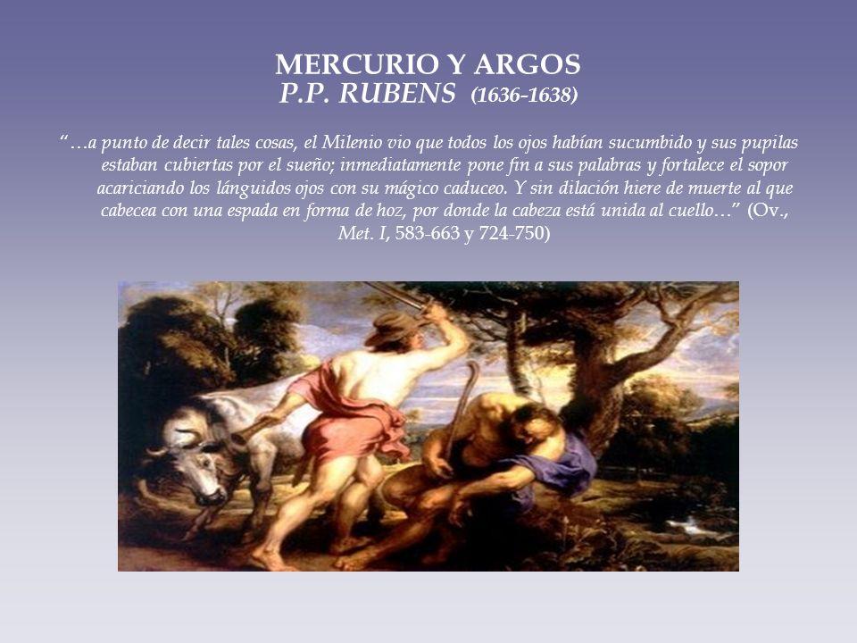 MERCURIO Y ARGOS P.P. RUBENS (1636-1638) … a punto de decir tales cosas, el Milenio vio que todos los ojos habían sucumbido y sus pupilas estaban cubi