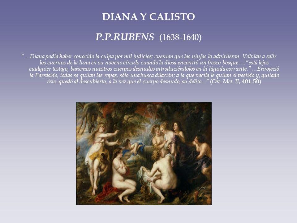 DIANA Y CALISTO P.P.RUBENS (1638-1640) …Diana podía haber conocido la culpa por mil indicios; cuentan que las ninfas lo advirtieron. Volvían a salir l