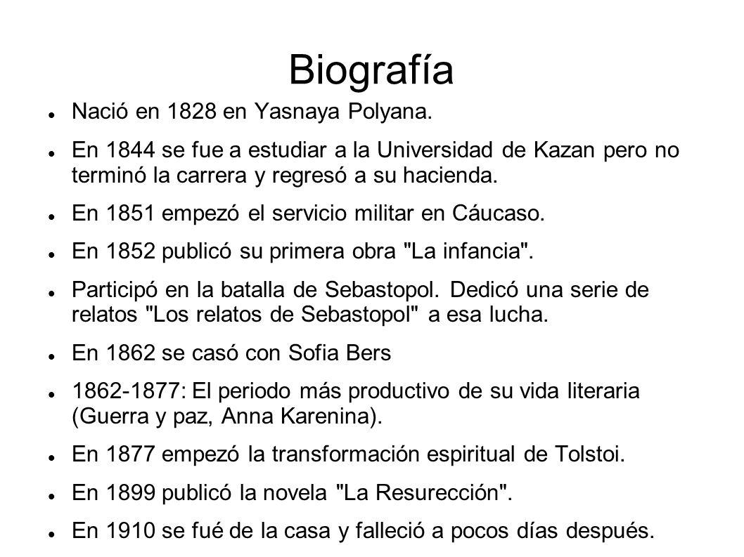 Biografía Nació en 1828 en Yasnaya Polyana. En 1844 se fue a estudiar a la Universidad de Kazan pero no terminó la carrera y regresó a su hacienda. En
