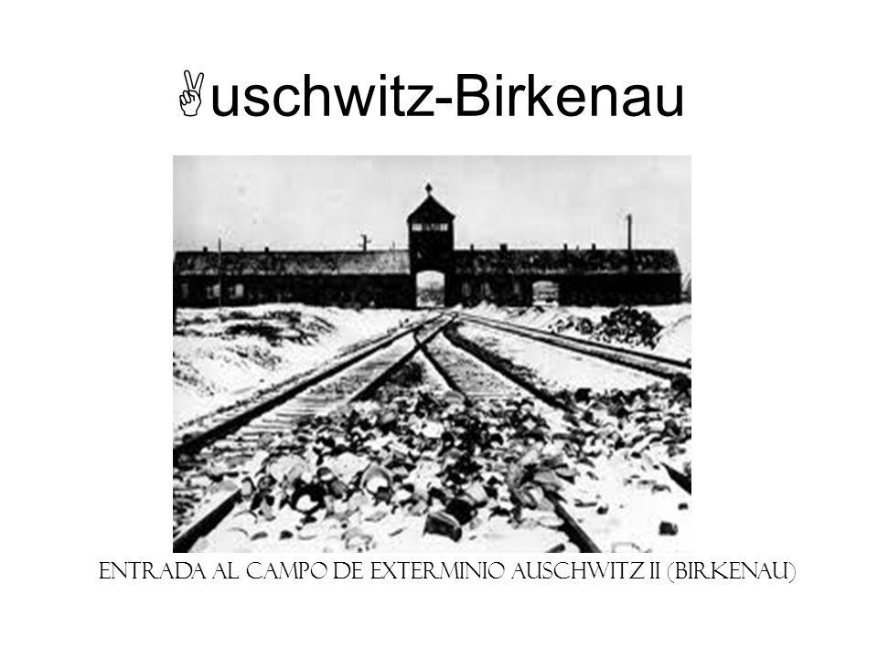uschwitz-Birkenau Entrada al campo de exterminio Auschwitz II (Birkenau)