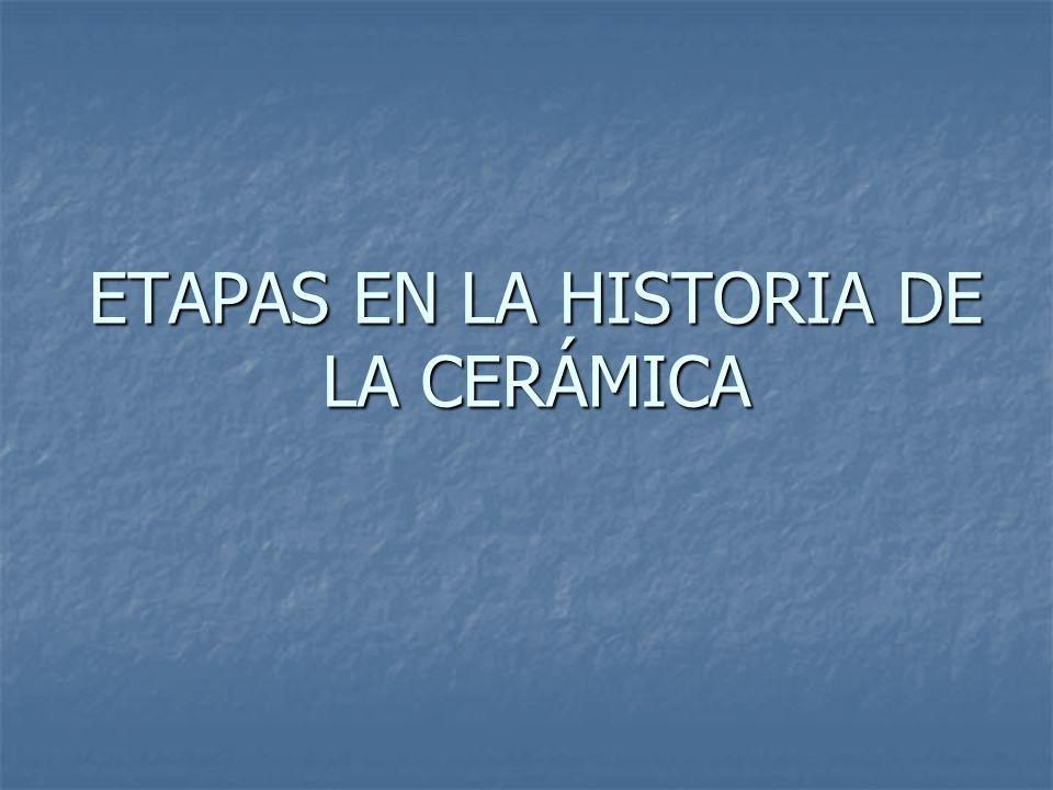 ETAPAS EN LA HISTORIA DE LA CERÁMICA