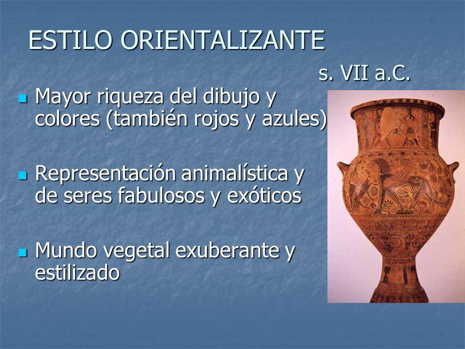 ESTILO ORIENTALIZANTE s. VII a.C. Mayor riqueza del dibujo y colores (también rojos y azules) Mayor riqueza del dibujo y colores (también rojos y azul