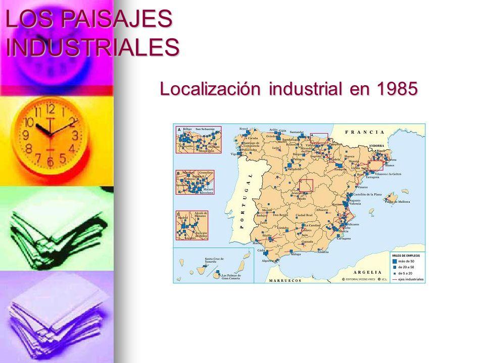 Localización industrial en 1985 LOS PAISAJES INDUSTRIALES