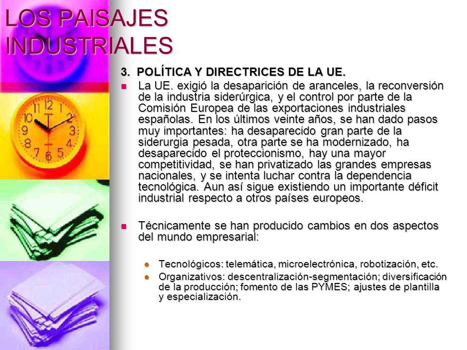 LOS PAISAJES INDUSTRIALES 3. POLÍTICA Y DIRECTRICES DE LA UE. La UE. exigió la desaparición de aranceles, la reconversión de la industria siderúrgica,