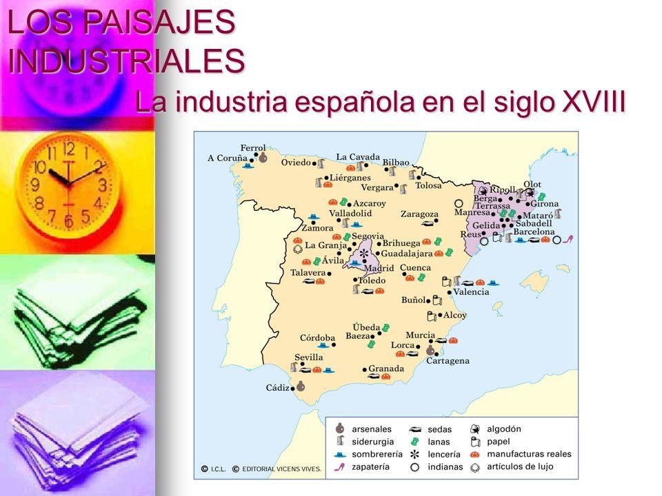 La industria española en el siglo XVIII LOS PAISAJES INDUSTRIALES