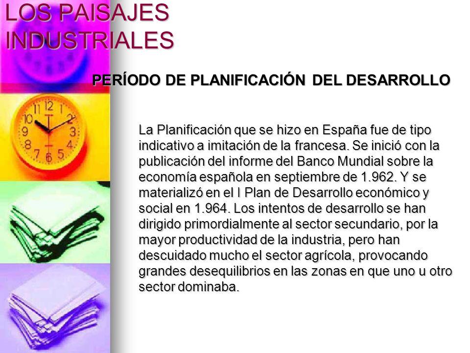 PERÍODO DE PLANIFICACIÓN DEL DESARROLLO La Planificación que se hizo en España fue de tipo indicativo a imitación de la francesa. Se inició con la pub