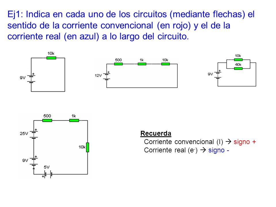 Ej1: Indica en cada uno de los circuitos (mediante flechas) el sentido de la corriente convencional (en rojo) y el de la corriente real (en azul) a lo