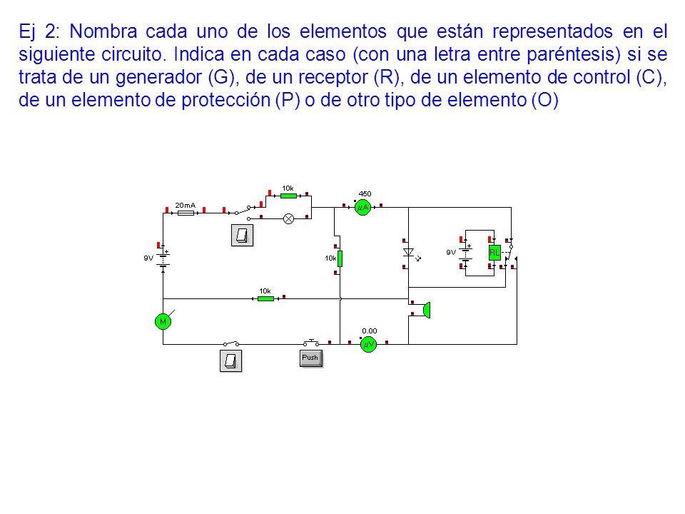 Ej 2: Nombra cada uno de los elementos que están representados en el siguiente circuito. Indica en cada caso (con una letra entre paréntesis) si se tr