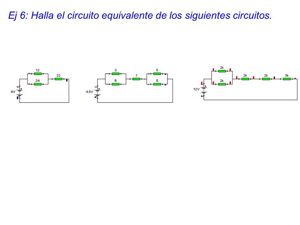 Ej 6: Halla el circuito equivalente de los siguientes circuitos.