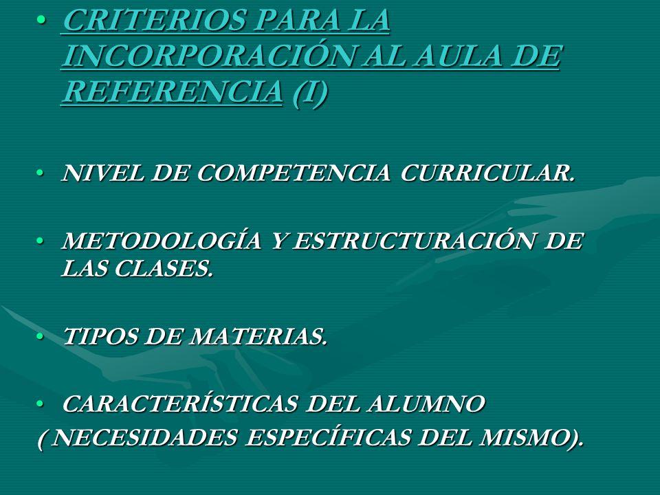 CRITERIOS PARA LA INCORPORACIÓN AL AULA DE REFERENCIA (I)CRITERIOS PARA LA INCORPORACIÓN AL AULA DE REFERENCIA (I) NIVEL DE COMPETENCIA CURRICULAR.NIV
