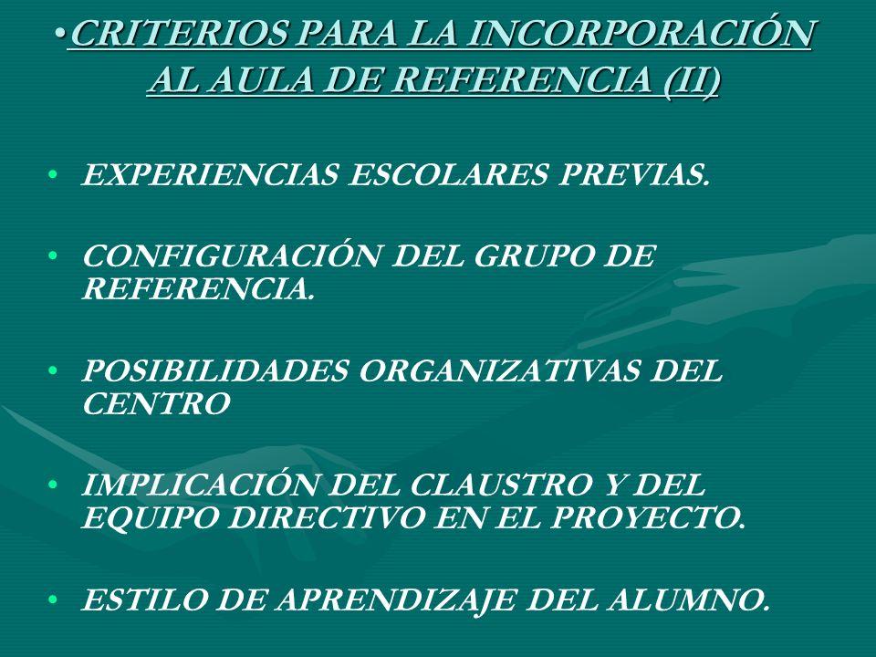 CRITERIOS PARA LA INCORPORACIÓN AL AULA DE REFERENCIA (II)CRITERIOS PARA LA INCORPORACIÓN AL AULA DE REFERENCIA (II) EXPERIENCIAS ESCOLARES PREVIAS. C