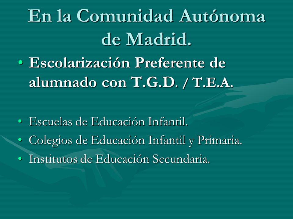 En la Comunidad Autónoma de Madrid. Escolarización Preferente de alumnado con T.G.D. / T.E.A.Escolarización Preferente de alumnado con T.G.D. / T.E.A.