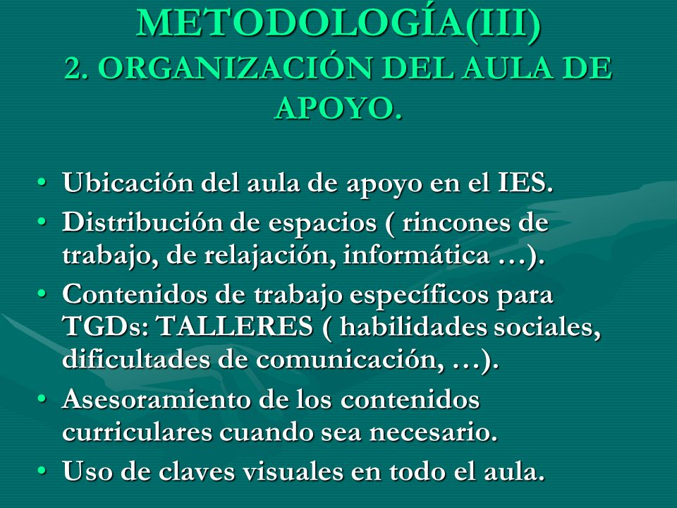 METODOLOGÍA(III) 2. ORGANIZACIÓN DEL AULA DE APOYO. Ubicación del aula de apoyo en el IES.Ubicación del aula de apoyo en el IES. Distribución de espac