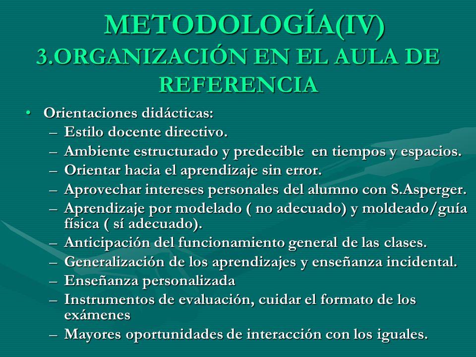 METODOLOGÍA(IV) 3.ORGANIZACIÓN EN EL AULA DE REFERENCIA METODOLOGÍA(IV) 3.ORGANIZACIÓN EN EL AULA DE REFERENCIA Orientaciones didácticas:Orientaciones
