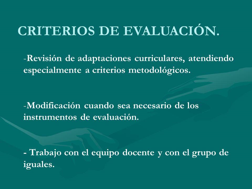 CRITERIOS DE EVALUACIÓN. --R--Revisión de adaptaciones curriculares, atendiendo especialmente a criterios metodológicos. --M--Modificación cuando sea