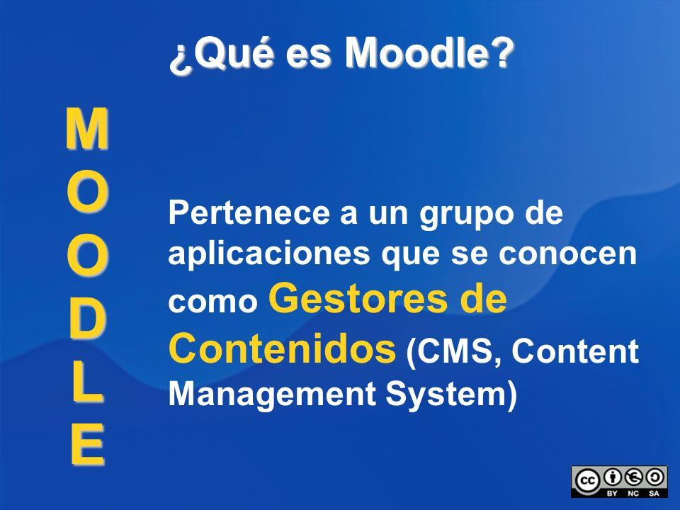 ¿Qué es Moodle? Pertenece a un grupo de aplicaciones que se conocen como Gestores de Contenidos (CMS, Content Management System) MOODLE