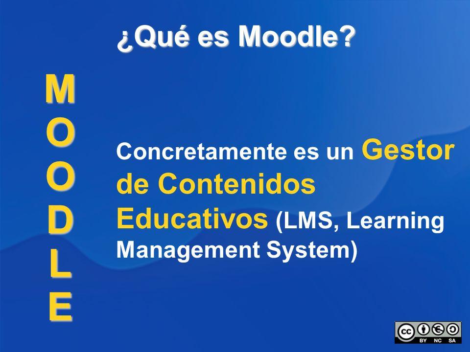 ¿Qué es Moodle? Concretamente es un Gestor de Contenidos Educativos (LMS, Learning Management System) MOODLE