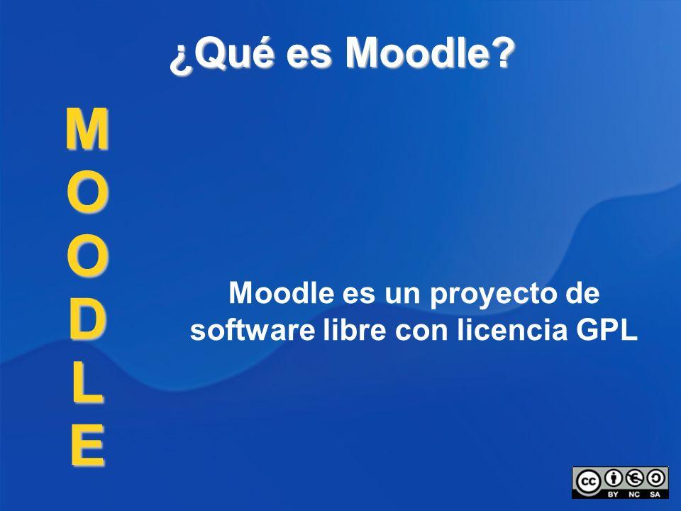 ¿Qué es Moodle? MOODLE Moodle es un proyecto de software libre con licencia GPL