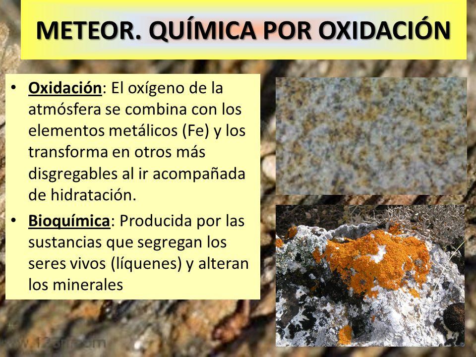 METEOR. QUÍMICA POR OXIDACIÓN Oxidación: El oxígeno de la atmósfera se combina con los elementos metálicos (Fe) y los transforma en otros más disgrega
