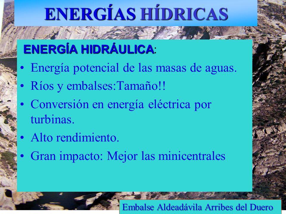 ENERGÍAS HÍDRICAS ENERGÍA HIDRÁULICA ENERGÍA HIDRÁULICA : Energía potencial de las masas de aguas. Ríos y embalses:Tamaño!! Conversión en energía eléc