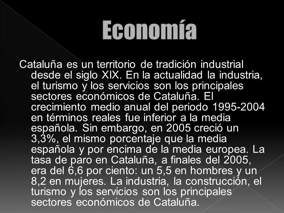 Cataluña es un territorio de tradición industrial desde el siglo XIX. En la actualidad la industria, el turismo y los servicios son los principales se